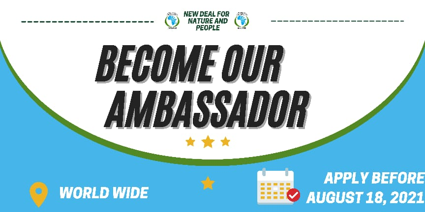 WORLDWIDE CALL FOR APPLICATIONS, 2021 New Deal for Nature and People AMBASSADORS